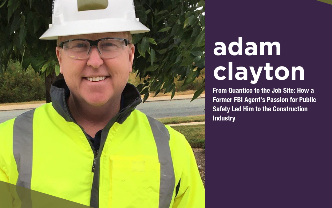 From Quantico to the Job Site: How a Former FBI Agent's Passion for Public Safety Led Him to the Construction Industry